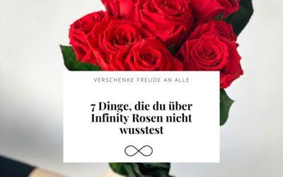7 Dinge, die du über Infinity Rosen nicht wusstest