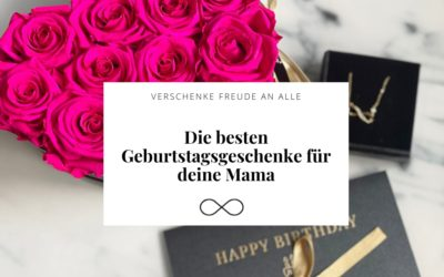 Die besten Geschenke für deine Mama