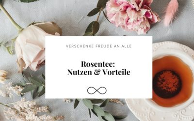 Rosentee: Nutzen & Vorteile